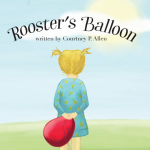 Rooster's Balloon by Courtney P. Allen
